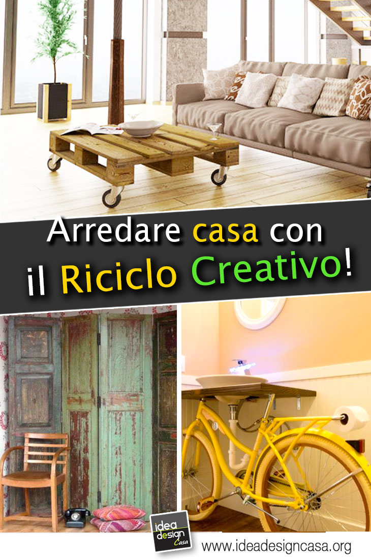 Arredare casa con il riciclo creativo 6 belle idee idea for Design casa